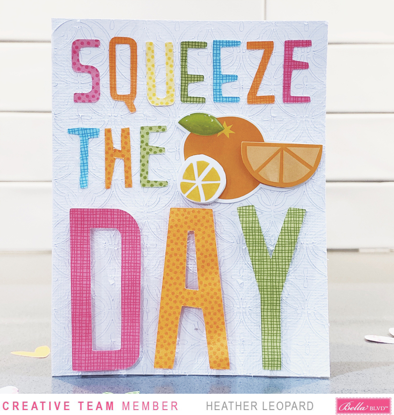 Bella Blvd Squeeze the day Card1 by Heather Leopard